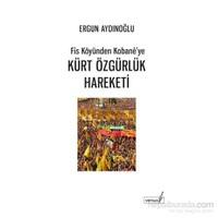 Fis Köyünden Kobane'Ye Kürt Özgürlük Hareketi-Ergun Aydınoğlu