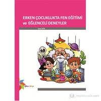 Erken Çocuklukta Fen Eğitimi Ve Eğlenceli Deneyler - Fatma Tahta