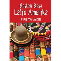 Baştan Başa Latin Amerika-Pırıl Yay Aydın