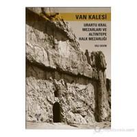 Van Kalesi. Urartu Kral Mezarları ve Altıntepe Halk Mezarlığı