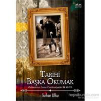 Tarihi Başka Okumak Osmanlı'nın Sonu Cumhuriyetin ilk 40 Yılı