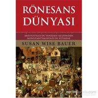 Rönesans Dünyası - Aristoteles'in Yeniden Keşfinden Konstantinopolis'in Fethine