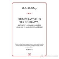 İki İmparatorluk Tek Coğrafya: Bizans'tan Osmanlı'ya Geçişin Anadolu ve Balkanlar'daki İzleri
