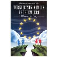 AB'ye Entegrasyon Sürecinde Türkiye'nin Kimlik Problemleri