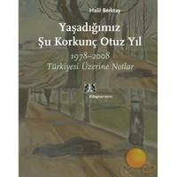 Yaşadığımız Şu Korkunç Otuz Yıl / 1978 - 2008 Türkiyesi Üzerine Notlar