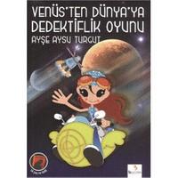 Venüs'ten Dünya'ya Dedektiflik Oyunu - Ayşe Aysu Turgut