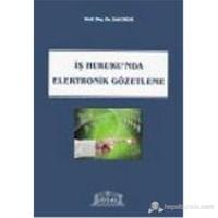 İş Hukukunda Elektronik Gözetleme-Zeki Okur