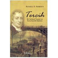 Tercih - Bir Serbest Ticaret ve Korumacılık Öyküsü - Russell D. Roberts