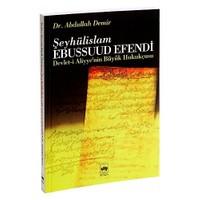 Devlet-İ Aliyye'Nin Büyük Hukukçusu Şeyhulislam Ebussuud Efendi-Abdullah Demir