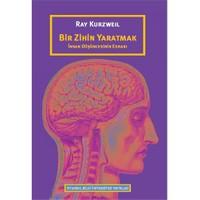 Bir Zihin Yaratmak: İnsan Düşüncesinin Esrarı - Ray Kurzweil
