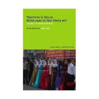 Türkiye'de İç Göçler - Bütünleşme Mi Geri Dönüş Mü?