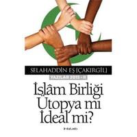 İslam Birliği Ütopya Mı İdeal Mı Yazılar 2015-2-Selahaddin Eş Çakırgil