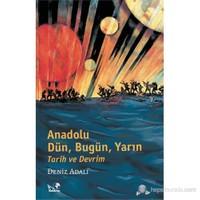 Anadolu; Dün, Bugün, Yarın Tarih Ve Devrim-Deniz Adalı