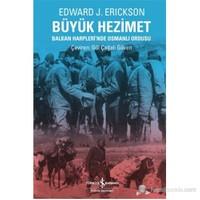 Büyük Hezimet Balkan Harpleri'Nde Osmanlı Ordusu-Edward J. Erickson