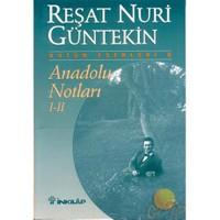 Anadolu Notları I - II - Reşat Nuri Güntekin