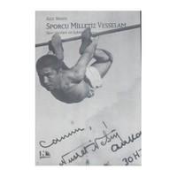Sporcu Milletiz Vesselam - (Spor Yazıları ve Öyküleri)