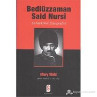 Bediüzzaman Said Nursi : Entelektüel Biyografisi