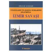 İzmir Savaşı - Yunanlılar Ve Anadolu Rumlarının Anlatımıyla - Bilge Umar