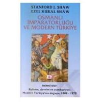 Osmanlı İmparatorluğu Ve Modern Türkiye Cilt 1-Stanford J. Shaw