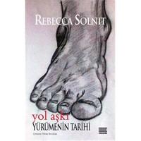 Yol Aşkı: Yürümenin Tarihi-Rebecca Solnit