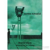 En Kısa Gölge-Alenka Zupancic
