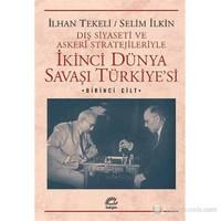 İkinci Dünya Savaşı Türkiyesi - Dış Siyaseti ve Askeri Stratejileriyle (Birinci Cilt)