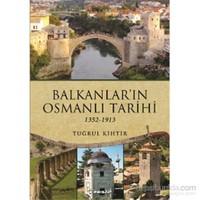 Balkanların Osmanlı Tarihi 1352-1913 - Tuğrul Kihtir