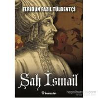 Şah İsmail-Feridun Fazıl Tülbentçi
