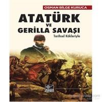 Atatürk Ve Gerilla Savaşı Tarihsel Kökleriyle-Osman Bilge Kuruca