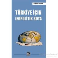 Türkiye İçin Jeopolitik Rota - Soner Polat