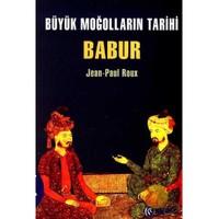 Büyük Moğolların Tarihi - Babur - Jean-Paul Roux