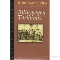 Bilinmeyen Tarihimiz - Mim Kemal Öke