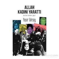Allah Kadını Yarattı: Devrimi Kadınlar Yapar-Yaşar Gürsoy