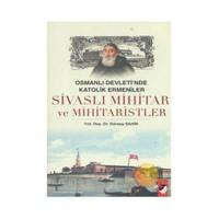 Osmanlı Devleti'nde Katolik Ermeniler Sivaslı Mihitar Ve Mihitaristler