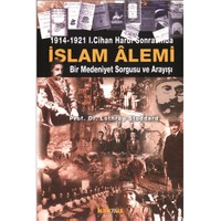1914 – 1921 I.Cihan Harbi Sonrasında Yeni İslam Alemi