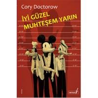 İyi Güzel Muhteşem Yarın-Cory Doctorow