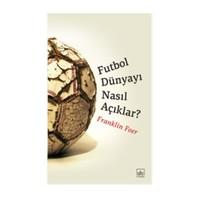 Futbol Dünyayı Nasıl Açıklar?-Franklin Foer