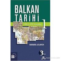 Balkan Tarihi 1 : 18. Ve 19. Yüzyıllar-Barbara Jelavic