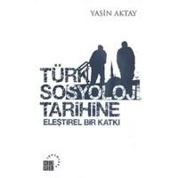 Türk Sosyoloji Tarihine Eleştirel Bir Katkı - Yasin Aktay