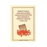 Gizli Belgelerde Osmanlı Devleti'Nin Son Dönemi Ve Türkiye'Yi Bölme Çabaları-Salahi R. Sonyel