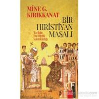 Bir Hıristiyan Masalı - Tarihin En Büyük Sahtekârlığı-Mine G. Kırıkkanat