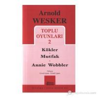 Toplu Oyunları 2 / Kökler - Mutfak - Annie Wobbler-Arnold Wesker