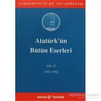 Atatürk'ün Bütün Eserleri Cilt: 12