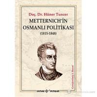 Metternich'İn Osmanlı Politikası (1815 - 1848)-Hüner Tuncer