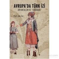 Avrupa'Da Türk İzi: Oryantalizm Ve Turquerie-Zeki Tez