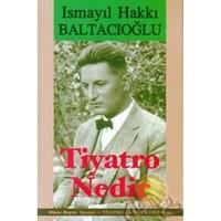 Tiyatro Nedir-İsmail Hakkı Baltacıoğlu