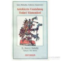 Azteklerin Unutulmuş Tedavi Yöntemleri Eski Meksika Tıbbının Gizemleri