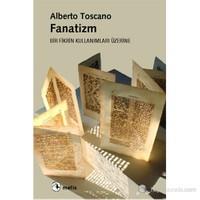 Fanatizm - Bir Fikrin Kullanımları Üzerine-Alberto Toscano
