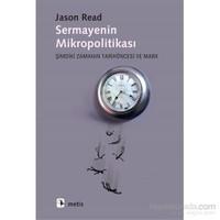 Sermayenin Mikropolitikası - Şimdiki Zamanın Tarihöncesi Ve Marx-Jason Read