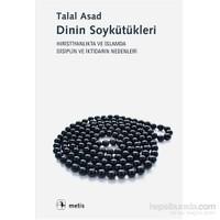 Dinin Soykütükleri - Hıristiyanlık Ve İslamda Disiplin Ve İktidarın Nedenleri-Talal Asad